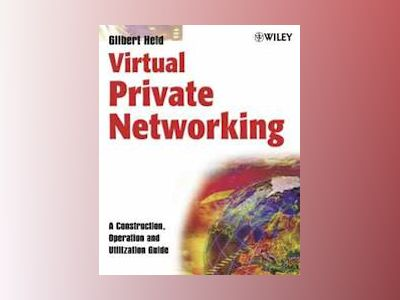 Virtual Private Networking: A Construction, Operation and Utilization Guide av Gilbert Held
