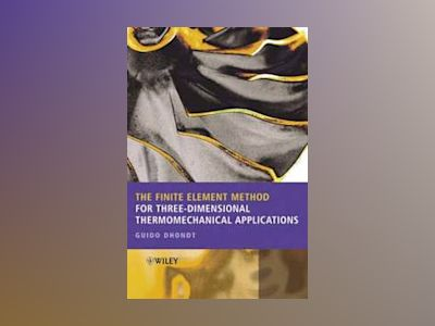 The Finite Element Method for Three-Dimensional Thermomechanical Applicatio av Guido Dhondt