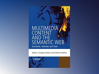 Multimedia Content and the Semantic Web: Standards, Methods and Tools av Giorgos Stamou