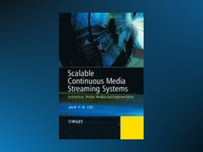 Scalable Continuous Media Streaming Systems: Architecture, Design, Analysis av Jack Lee