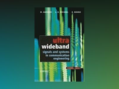 Ultra Wideband Signals and Systems in Communication Engineering av Mohammad Ghavami