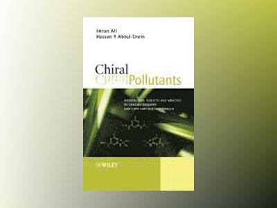 Chiral Pollutants: Distribution, Toxicity and Analysis by Chromatography an av Imran Ali