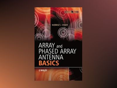 Array and Phased Array Antenna Basics av Hubregt Visser