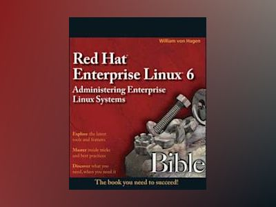 Red Hat Enterprise Linux 6 Bible: Administering Enterprise Linux Systems av William vonHagen