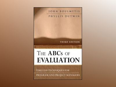 The ABCs of Evaluation: Timeless Techniques for Program and Project Manager av John Boulmetis