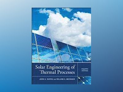 Solar Engineering of Thermal Processes av John A. Duffie