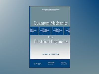 Quantum Mechanics for Electrical Engineers av Dennis M. Sullivan