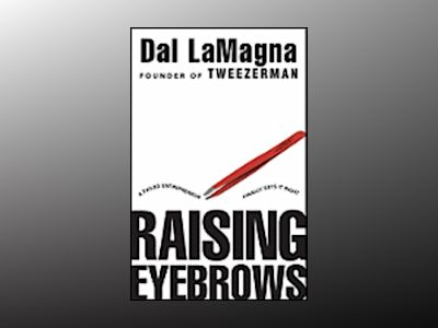 Raising Eyebrows: A Failed Entrepreneur Finally Gets it Right av Dal LaMagna