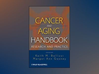 Cancer and Aging Handbook: Research and Practice av Keith M Bellizzi