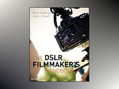 The DSLR Filmmaker's Handbook: Real-World Production Techniques av Barry Andersson