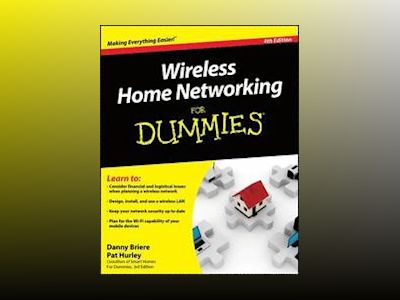 Wireless Home Networking For Dummies , 4th Edition av Danny Briere