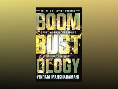 Boombustology: Spotting Financial Bubbles Before They Burst av Vikram Mansharamani
