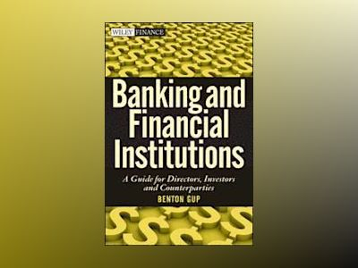 Banking and Financial Institutions: A Guide for Directors, Investors, and B av Benton E. Gup