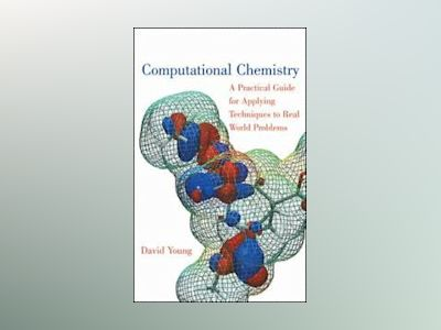 Computational Chemistry: A Practical Guide for Applying Techniques to Real av David Young