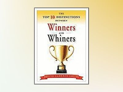 The Top 10 Distinctions Between Winners and Whiners av Keith Cameron Smith