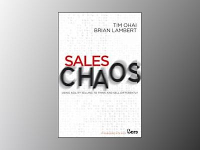 Sales Chaos: Using Agility Selling to Think and Sell Differently av Tim Ohai