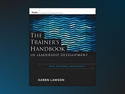 Trainer's Guide to Leadership Development: Tools, Techniques, and Activitie av Karen Lawson