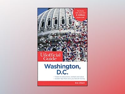 The Unofficial Guide to Washington, D.C., 11th Edition av Eve Zibart
