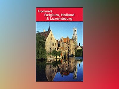 Frommer's Belgium, Holland and Luxembourg, 12th Edition av George McDonald