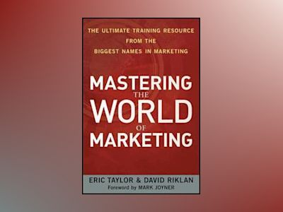 Mastering the World of Marketing: The Ultimate Training Resource from the B av Eric Taylor