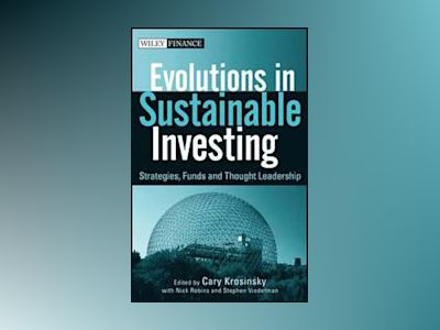 Evolutions in Sustainable Investing: Strategies, Funds and Thought Leadersh av Cary Krosinsky