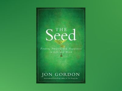 The Seed: Finding Purpose and Happiness in Life and Work av Jon Gordon