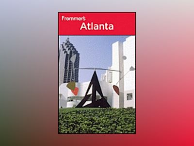 Frommer's Atlanta, 12th Edition av Karen K. Snyder