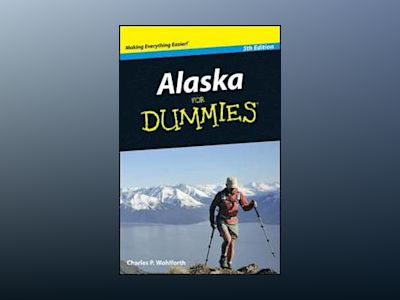 Alaska For Dummies, 5th Edition av Charles P. Wohlforth