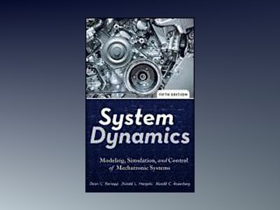 System Dynamics: Modeling, Simulation, and Control of Mechatronic Systems, av Dean C. Karnopp