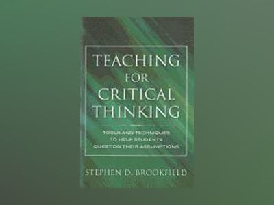 Teaching for Critical Thinking: Tools and Techniques to Help Students Quest av Stephen D. Brookfield