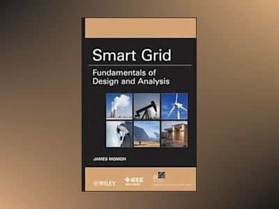 Smart Grid: Fundamentals of Design and Analysis av James Momoh