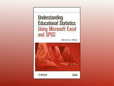 Understanding Educational Statistics Using Microsoft Excel and SPSS av Martin Lee Abbott