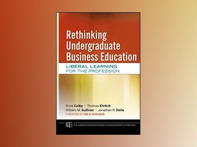 Rethinking Undergraduate Business Education: Liberal Learning for the Profe av Anne Colby