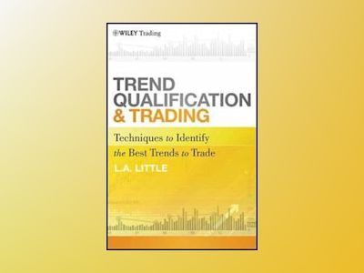 Trend Qualification and Trading: Techniques To Identify the Best Trends to av L. A. Little