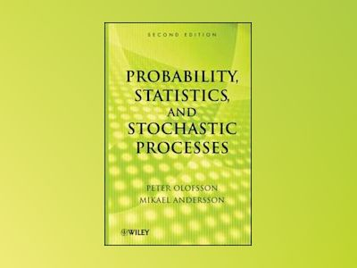 Probability, Statistics, and Stochastic Processes av Olofsson