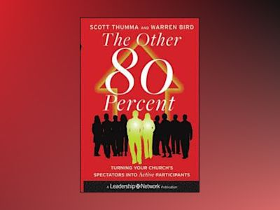 The Other 80 Percent: Turning Your Church's Spectators into Active Particip av Scott Thumma