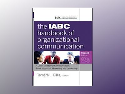 The IABC Handbook of Organizational Communication: A Guide to Internal Comm av Tamara Gillis