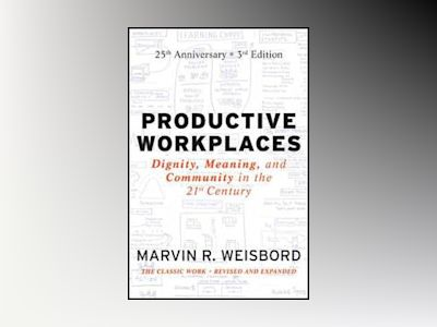 Productive Workplaces: Dignity, Meaning, and Community in the 21st Century, av Marvin R. Weisbord