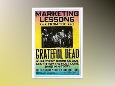 Marketing Lessons from the Grateful Dead: What Every Business Can Learn fro av David Meerman Scott