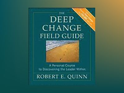 The Deep Change Field Guide: A Personal Course to Discovering the Leader Wi av Robert E. Quinn
