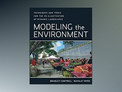 Modeling the Environment: Techniques and Tools for the 3D Illustration of D av Bradley Cantrell