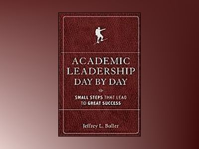 Academic Leadership Day by Day: Small Steps That Lead to Great Success av Jeffrey L. Buller