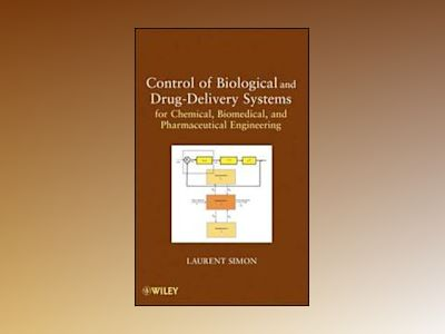 Control of Biological and Drug-Delivery Systems for Chemical, Biomedical, a av Laurent Simon