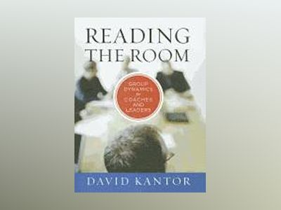 Reading the Room: Group Dynamics for Coaches and Leaders av David Kantor