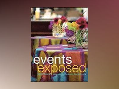 Events Exposed: Managing & Designing Special Events av Lena Malouf