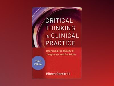 Critical Thinking in Clinical Practice: Improving the Quality of Judgments av Eileen Gambrill