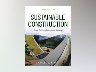 Sustainable Construction: Green Building Design and Delivery, 3rd Edition av Charles Kibert
