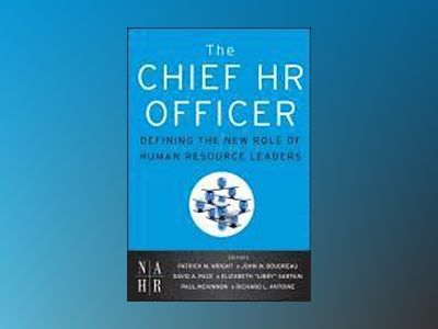 The Chief HR Officer: Defining the New Role of Human Resource Leaders av Patrick M. Wright