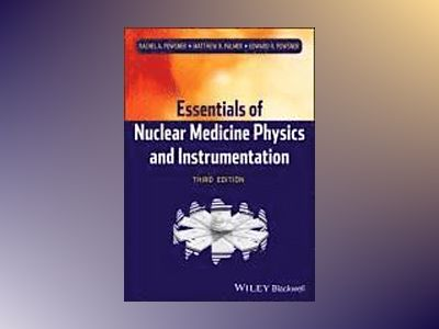 Essentials of Nuclear Medicine Physics and Instrumentation av Rachel A. Powsner