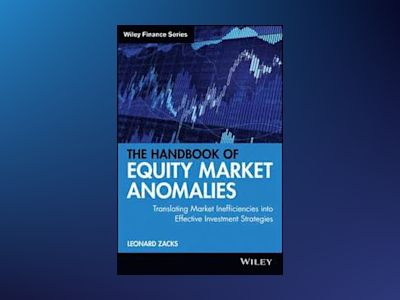The Handbook of Equity Market Anomalies: Translating Market Inefficiencies av Len Zacks